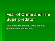 Lecture 7 - Fear of Crime and The Super Predators