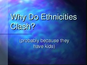 Why Do Ethnicities Clash
