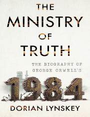 The Ministry of Truth The Biography of George Orwell's 1984 by Dorian Lynskey (z-lib.org).pdf