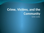 Slides - Crim 1101 - Week 3 - Crime, Victims and the Community.pptx