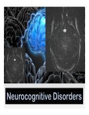 P102C Week 10 Powerpoint Slides - Neurocognitive Disorders
