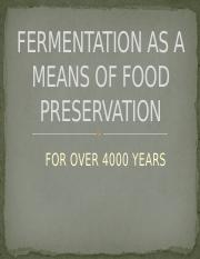 FERMENTATION AS A MEANS OF FOOD PRESERVATION--Spring 2013.pptx
