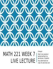 Math 221 Week 7 Lecture June 2016 - Copy.pptx