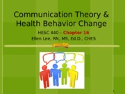 Chapter 16, Communication Theory and Health Behav. Change