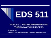EDS 511 Module 1 - TECHNOPRENEUR AND THE Innovation Process (2010-2011).ppt