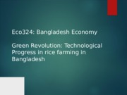 Lecture_ECO324_6 Green revolution and impact on rice economy.ppt