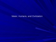 Lecture 4 Water Humans and Civilization
