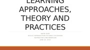 LEARNING APPROACHES, THEORY AND PRACTICES