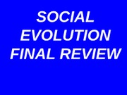 Social Evolution Final Review