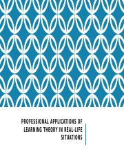 Professional Applications of Learning Theory in Real-Life Situations.pptx