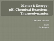 EVPP 110 Lecture - Matter and Energy - pH Chemical Reactions Thermodynamics - Student - Fall 2010