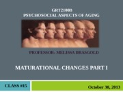 GRT 2100 Fall 2013 - Class #15- Maturational Changes Part I