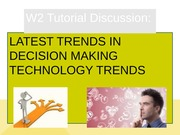 w9 tutorial - Discussion 4 - decision making technology trends