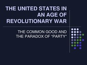 2015--LECTURE 5--THE UNITED STATES IN AN AGE OF REVOLUTIONARY--COMMON GOOD AND PARTY--SLIDES