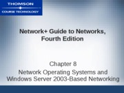 Network+ Guide to Networks 4th - CHP 8 - Network Operating Systems and Windows Server 2003-Based Net