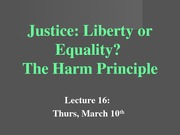 Lecture 16--Justice--Liberty or Equality The Harm Principle ctools