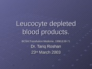 Leucocyte depleted blood products