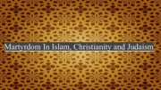 Martyrdom In Islam, Christianity and Judaism slides
