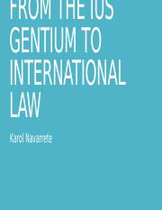 FROM THE IUS GENTIUM TO INTERNATIONAL LAW.pptx