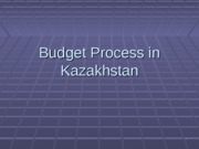 Lecture-5-Budget+Process+in+Kazakhstan-updated