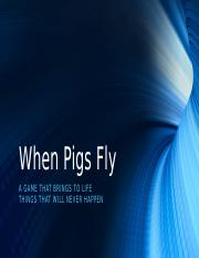When Pigs Fly.pptx