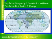 GEOG 1HB3 - 2013W - Lecture 09 - Population I - Introduction to Global Population Distribution & Cha