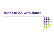 Lecture 9 - What to do with data