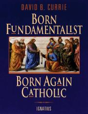 Born Fundamentalist, Born Again Catholic.pdf
