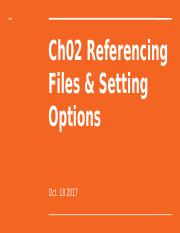 Ch02 Referencing Files _ Setting Options.pptx