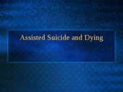 Assisted Suicide and Dying