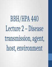 HPA 440 Lecture 2 - Dissease Transmission, Agent, Host, Environment