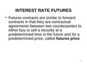 Lecture #6 - Interest Rate Derivatives Futures and Options (With student notes)