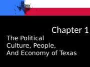 Ch 01 The Political Culture, People and Economy of Texas(2)