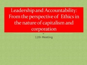 12th  Meeting - Leadership and Accountability From the perspective of  Ethics in the nature of capit