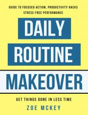 Daily Routine Makeover_ Guide To Focused A - McKey, Zoe