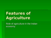 Features of agriculture.ppt