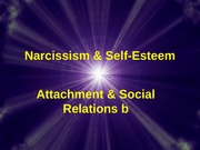 (2) Attachment & Social Relations II Narcissism