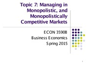 Topic 7. Managing in Monopolistic, and Monopolistically Competitive Markets