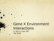 Lecture 3- Gene X Environment PPT.pptx
