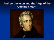 16 Andrew Jackson and the Age of the Common Man