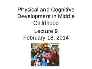 Psych 250 Lecture 9 Physical and Cognitive Development Middle Childhood