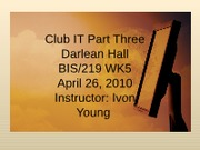 BIS 219 WK5 DJH Club IT Part Three Final
