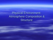 Physical Environment - Atmosphere Composition and Structure - Student - Fall 2013