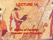 Lecture 14 - Myths of Fertility (Demeter and Dionsysus)