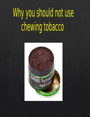 Why you should not use chewing tobacco finaL pp.pptx