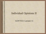 GOVT311 Lecture 11 Individual Opinion II