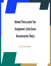 Colin Guentensberger Module Three Lesson Two Assignment- Crime Scene Reconstruction Theory.pptx