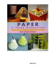 Paper in Three Dimensions Origami, Pop-Ups, Sculpture, Baskets, Boxes, and More.pdf