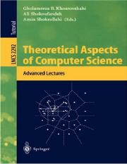 3540433287 {0F1BB7CA} Theoretical Aspects of Computer Science_ Advanced Lectures [Khosrovshahi, Shok