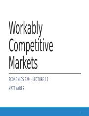 ECON 329 Lecture 15 Workably Competitive Markets 2014 wNotes.pptx